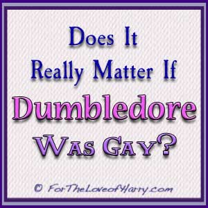 Does It Matter If Dumbledore Was Gay?
