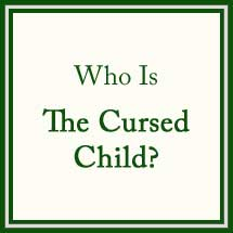 Who is the Cursed Child?
