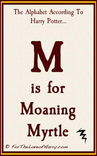 M is for Moaning Myrtle
