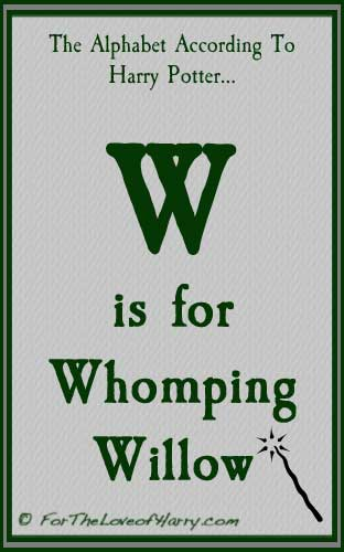W is for Whomping Willow
